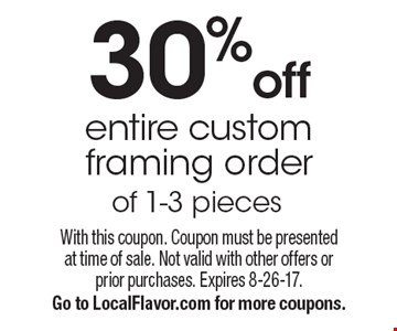 30% off entire custom framing order of 1-3 pieces. With this coupon. Coupon must be presented at time of sale. Not valid with other offers or prior purchases. Expires 8-26-17. Go to LocalFlavor.com for more coupons.