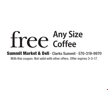 Free Any Size Coffee. With this coupon. Not valid with other offers. Offer expires 3-3-17.