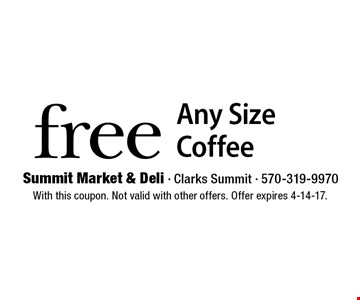 free Any Size Coffee. With this coupon. Not valid with other offers. Offer expires 4-14-17.