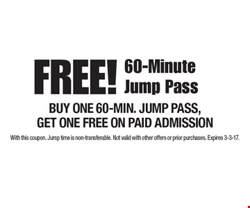 FREE! 60-Minute Jump Pass. BUY ONE 60-MIN. JUMP PASS, GET ONE FREE ON PAID ADMISSION. With this coupon. Jump time is non-transferable. Not valid with other offers or prior purchases. Expires 3-3-17.