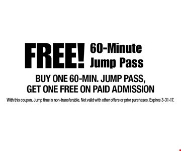 FREE! 60-Minute Jump Pass BUY ONE 60-MIN. JUMP PASS, GET ONE FREE ON PAID ADMISSION. With this coupon. Jump time is non-transferable. Not valid with other offers or prior purchases. Expires 3-31-17.
