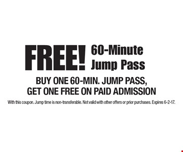 FREE! 60-Minute Jump Pass BUY ONE 60-MIN. JUMP PASS, GET ONE FREE ON PAID ADMISSION. With this coupon. Jump time is non-transferable. Not valid with other offers or prior purchases. Expires 6-2-17.