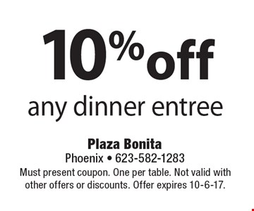 10%off any dinner entree. Must present coupon. One per table. Not valid with other offers or discounts. Offer expires 10-6-17.