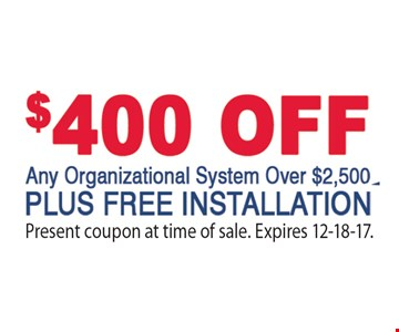 $400 Off Any Organizational System over $2500 Plus Free Installation Present coupon at time of sale. Expires 12-18-17.