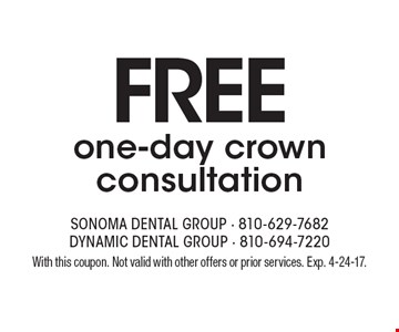 Free one-day crown consultation. With this coupon. Not valid with other offers or prior services. Exp. 4-24-17.