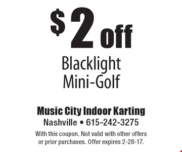 $2 off blacklight mini-golf. With this coupon. Not valid with other offers or prior purchases. Offer expires 2-28-17.