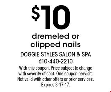 $10 dremeled or clipped nails. With this coupon. Price subject to change with severity of coat. One coupon per visit. Not valid with other offers or prior services. Expires 3-17-17.