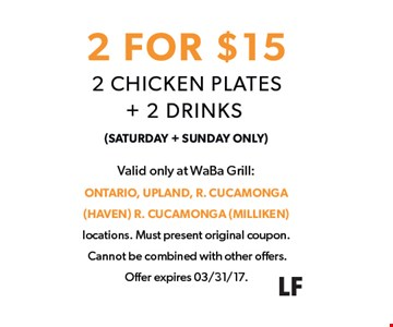 2 for $15. 2 Chicken plates and 2 drinks for $15. Saturday and Sunday only.