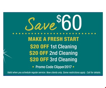 $20 off 1st cleaning. $20 off 2nd cleaning. $20 off 3rd cleaning. Promo code Clipper 2017. Expires 8-11-17.