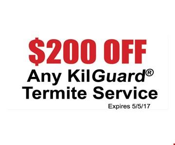 $200 off any KilGuard Termite Service. Expires 5/5/17.