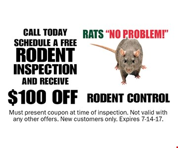 $100 OFF RODENT CONTROL. CALL TODAY SCHEDULE A FREE RODENT INSPECTION AND RECEIVE. Must present coupon at time of inspection. Not valid with any other offers. New customers only. Expires 7-14-17.
