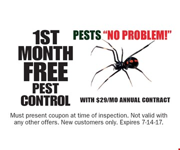 1ST MONTH FREE PEST CONTROL with $29/Mo Annual Contract. Must present coupon at time of inspection. Not valid with any other offers. New customers only. Expires 7-14-17.