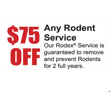 $75 off any rodent service. Our Rodex service is guaranteed to remove and prevent rodents for 2 full years.