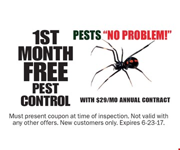 1ST MONTH FREE PEST CONTROL with $29/Mo Annual Contract. Must present coupon at time of inspection. Not valid with any other offers. New customers only. Expires 6-23-17.