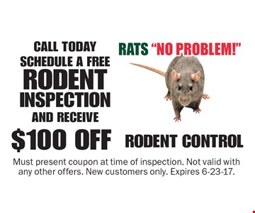 $100 OFF RODENT CONTROL CALL TODAY  SCHEDULE A FREE RODENT INSPECTION AND RECEIVE. Must present coupon at time of inspection. Not valid with any other offers. New customers only. Expires 6-23-17.
