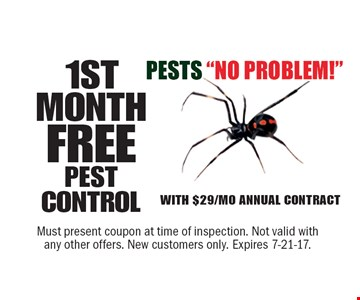 1ST MONTH of PEST CONTROL FREE with $29/Mo Annual Contract. Must present coupon at time of inspection. Not valid with any other offers. New customers only. Expires 7-21-17.