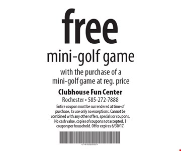 free mini-golf game with the purchase of a mini-golf game at reg. price. Entire coupon must be surrendered at time of purchase, 1x use only no exceptions. Cannot be combined with any other offers, specials or coupons. No cash value, copies of coupons not accepted, 1 coupon per household. Offer expires 6/30/17.