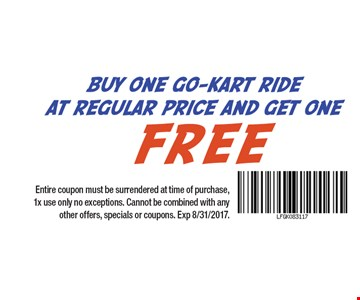 Buy One Go-Kart  Ride At Regular Price And Get One Free Entire coupon must be surrendered at time of purchase, 1x use only no exceptions. Cannot be combined with any other offers, specials or coupons. Exp 8/31/2017.