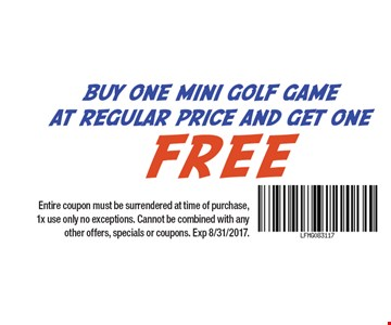 Buy One Mini Golf At Regular Price And Get One Free Entire coupon must be surrendered at time of purchase, 1x use only no exceptions. Cannot be combined with any other offers, specials or coupons. Exp 8/31/2017.