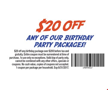 $20 off any birthday package over $200 before tax and gratuity. Entire coupon must be surrendered at time of purchase, 1x use only no exceptions. Valid day of party only, cannot be combined with any other offers, specials or coupons. No cash value, copies of coupons not accepted. 1 coupon per package per household. Exp 8/31/2017.