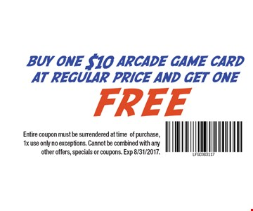 Buy One $10 Arcade Game Card At Regular Price And Get One Free Entire coupon must be surrendered at time of purchase, 1x use only no exceptions. Cannot be combined with any other offers, specials or coupons. Exp 8/31/2017.