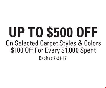 Up to $500 off on selected carpet styles & colors. $100 off for every $1,000 spent. Expires 7-21-17