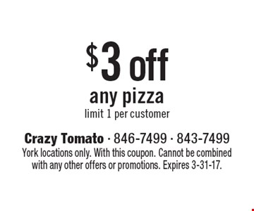 $3 off any pizza. limit 1 per customer. York locations only. With this coupon. Cannot be combined with any other offers or promotions. Expires 3-31-17.