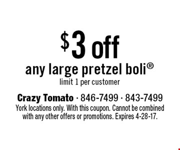 $3 off any large pretzel boli. Limit 1 per customer. York locations only. With this coupon. Cannot be combined with any other offers or promotions. Expires 4-28-17.