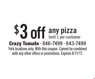 $3 off any pizza limit 1 per customer. York locations only. With this coupon. Cannot be combined with any other offers or promotions. Expires 8/11/17.