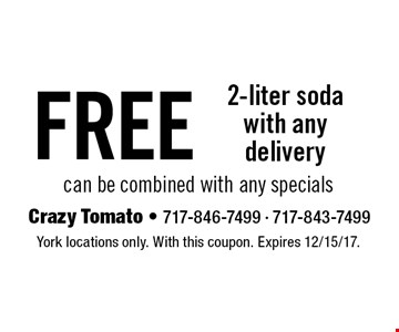 Free 2-liter soda with any delivery can be combined with any specials. York locations only. With this coupon. Expires 12/15/17.
