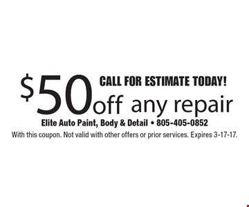 CALL FOR ESTIMATE TODAY! $50off any repair. With this coupon. Not valid with other offers or prior services. Expires 3-17-17.