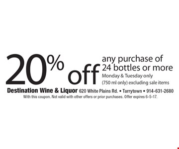 20% off any purchase of 24 bottles or more Monday & Tuesday only (750 ml only) excluding sale items. With this coupon. Not valid with other offers or prior purchases. Offer expires 6-5-17.