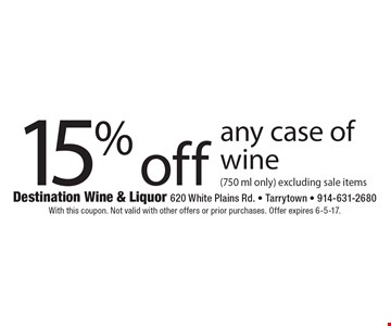 15% off any case of wine (750 ml only) excluding sale items. With this coupon. Not valid with other offers or prior purchases. Offer expires 6-5-17.