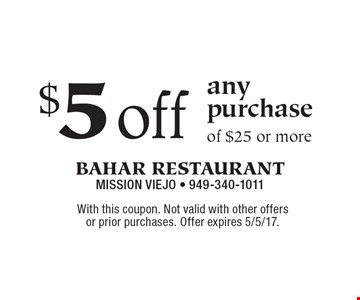 $5 off any purchase of $25 or more. With this coupon. Not valid with other offers or prior purchases. Offer expires 5/5/17.