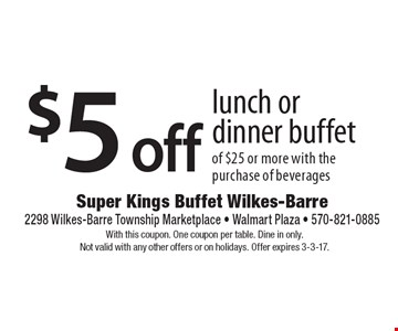 $5 off lunch or dinner buffet of $25 or more with the purchase of beverages. With this coupon. One coupon per table. Dine in only. Not valid with any other offers or on holidays. Offer expires 3-3-17.