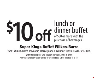 $10 off lunch or dinner buffet of $50 or more with the purchase of beverages. With this coupon. One coupon per table. Dine in only. Not valid with any other offers or on holidays. Offer expires 4-6-17.