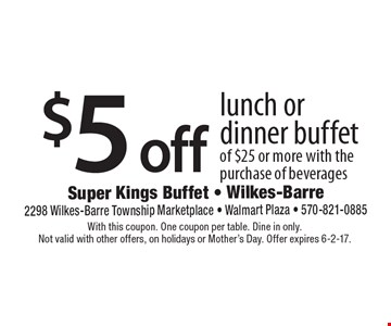 $5 off lunch or dinner buffet of $25 or more with the purchase of beverages. With this coupon. One coupon per table. Dine in only. Not valid with other offers, on holidays or Mother's Day. Offer expires 6-2-17.