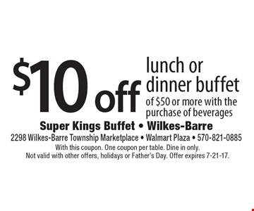 $10 off lunch or dinner buffet of $50 or more with the purchase of beverages. With this coupon. One coupon per table. Dine in only. Not valid with other offers, holidays or Father's Day. Offer expires 7-21-17.
