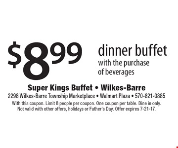 $8.99 dinner buffet with the purchase of beverages. With this coupon. Limit 8 people per coupon. One coupon per table. Dine in only. Not valid with other offers, holidays or Father's Day. Offer expires 7-21-17.