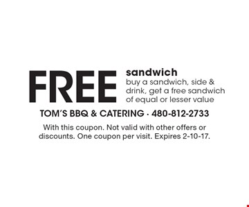 Free sandwich. Buy a sandwich, side & drink, get a free sandwich of equal or lesser value. With this coupon. Not valid with other offers or discounts. One coupon per visit. Expires 2-10-17.