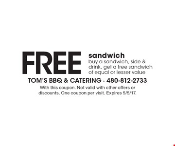 Free sandwich. Buy a sandwich, side & drink, get a free sandwich of equal or lesser value. With this coupon. Not valid with other offers or discounts. One coupon per visit. Expires 5/5/17.