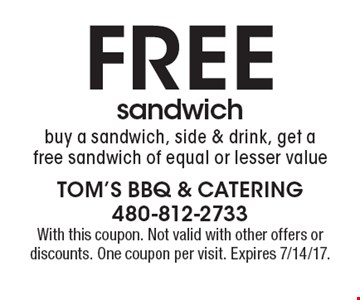 Free Sandwich. Buy a sandwich, side & drink, get a free sandwich of equal or lesser value. With this coupon. Not valid with other offers or discounts. One coupon per visit. Expires 7/14/17.