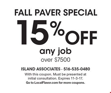 FALL PAVER SPECIAL. 15% off any job over $7500. With this coupon. Must be presented at initial consultation. Expires 11-3-17. Go to LocalFlavor.com for more coupons.