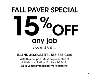 FALL PAVER SPECIAL 15% Off any job over $7500. With this coupon. Must be presented at initial consultation. Expires 2-23-18. Go to LocalFlavor.com for more coupons.