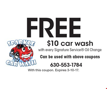 Free $10 car wash with every Signature Service Oil Change. Can be used with above coupons. With this coupon. Expires 3-10-17.