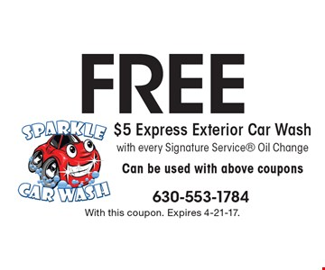 Free $5 Express Exterior Car Wash with every Signature Service Oil Change Can be used with above coupons. With this coupon. Expires 4-21-17.