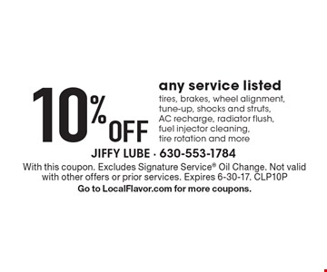 10% Off any service. Tires, brakes, wheel alignment, tune-up, shocks and struts, AC recharge, radiator flush, fuel injector cleaning, tire rotation and more. With this coupon. Excludes Signature Service Oil Change. Not valid with other offers or prior services. Expires 6-30-17. CLP10P Go to LocalFlavor.com for more coupons.