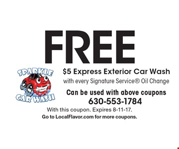 Free $5 Express Exterior Car Wash with every Signature Service Oil Change Can be used with above coupons. With this coupon. Expires 8-11-17. Go to LocalFlavor.com for more coupons.