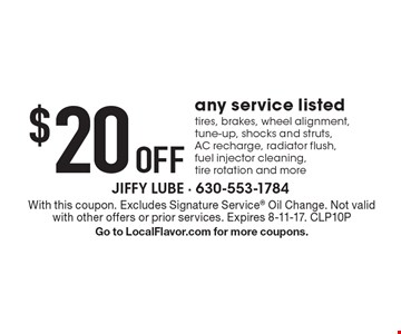 $20 Off any service listed tires, brakes, wheel alignment, tune-up, shocks and struts, AC recharge, radiator flush, fuel injector cleaning, tire rotation and more. With this coupon. Excludes Signature Service Oil Change. Not valid with other offers or prior services. Expires 8-11-17. CLP10P Go to LocalFlavor.com for more coupons.