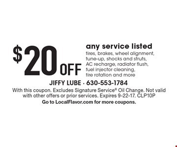 $20 Off any service listed tires, brakes, wheel alignment, tune-up, shocks and struts, AC recharge, radiator flush, fuel injector cleaning, tire rotation and more. With this coupon. Excludes Signature Service Oil Change. Not valid with other offers or prior services. Expires 9-22-17. CLP10P Go to LocalFlavor.com for more coupons.